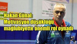 """Hakan Günal: """"Motivasyon düşüklüğü mağlubiyette rol oynadı"""""""