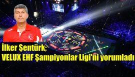 İlker Şentürk, VELUX EHF Şampiyonlar Ligi'ni değerlendirdi