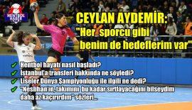 """Ceylan Aydemir: """"Her sporcu gibi benim de hedeflerim var"""""""
