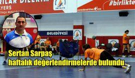 Antrenör Sertan Sarpaş haftalık değerlendirmesini yaptı