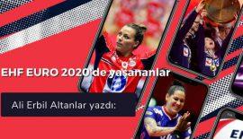 EHF EURO 2020'de yaşananlar