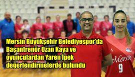 Mersin Büyükşehir Belediyespor'da Ozan Kaya ve Yaren İpek değerlendirmelerde bulundu