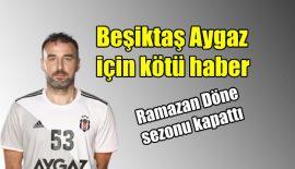 Beşiktaş Aygaz için kötü haber!