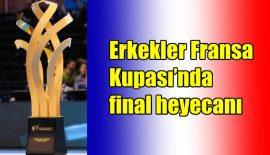Erkekler Fransa Kupası'nda final heyecanı