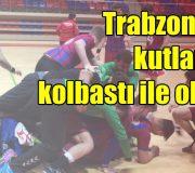 Trabzon'da kutlama kolbastı ile olur