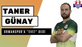 "Taner Günay, Ormanspor'a ""EVET"" dedi"