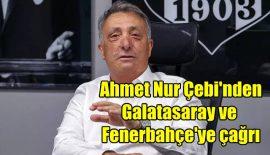 Ahmet Nur Çebi'den Galatasaray ve Fenerbahçe'ye çağrı