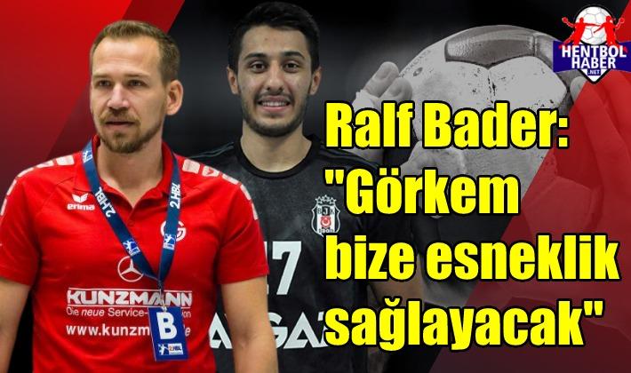 """Ralf Bader: """"Görkem bize esneklik kazandıracak"""""""